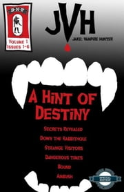 A Hint Of Destiny: Jake: Vampire Hunter, Vol. 1, Issues 1-6 ebook by E-Book
