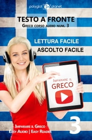 Imparare il greco - Lettura facile | Ascolto facile | Testo a fronte Greco corso audio num. 3 - Imparare il greco | Easy Audio | Easy Reader, #3 ebook by Polyglot Planet