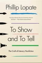To Show and to Tell ebook by Phillip Lopate