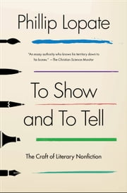 To Show and to Tell - The Craft of Literary Nonfiction ebook by Kobo.Web.Store.Products.Fields.ContributorFieldViewModel