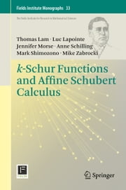 k-Schur Functions and Affine Schubert Calculus ebook by Thomas Lam,Luc Lapointe,Jennifer Morse,Anne Schilling,Mark Shimozono,Mike Zabrocki
