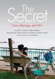 The Secret: Love, Marriage, and HIV ebook by Hirsch, Jennifer S.