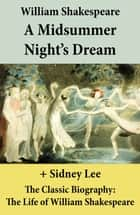 A Midsummer Night's Dream (The Unabridged Play) + The Classic Biography: The Life of William Shakespeare ebook by Sidney  Lee, William Shakespeare
