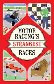 Motor Racing's Strangest Races - Extraordinary but true stories from over a century of motor racing ebook by Geoff Tibballs