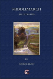 Middlemarch - (illustrated) ebook by George Eliot