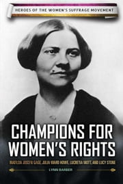 Champions for Women's Rights: Matilda Joslyn Gage, Julia Ward Howe, Lucretia Mott, and Lucy Stone ebook by Barber, Lynn