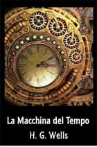 La Macchina del Tempo - The Time Machine, Italian edition ebook by Herbert George Wells