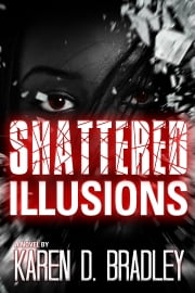 Shattered Illusions ebook by Karen D. Bradley