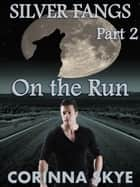 On the Run: Silverfangs #2 - BBW Werewolf Erotica, #2 ebook by Corinna Skye