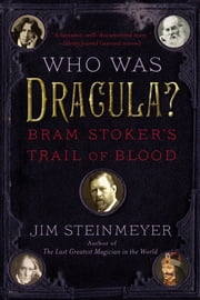 Who Was Dracula? - Bram Stoker's Trail of Blood ebook by Jim Steinmeyer