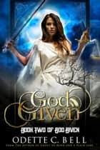 God Given Book Two - God Given, #2 ebook by Odette C. Bell