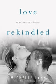 Love Rekindled ebook by Michelle Lynn