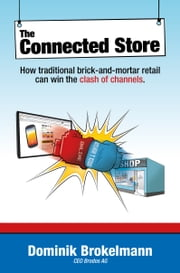The connected Store - How traditional brick-and-mortar retail can win the clash of channels ebook by Dominik Brokelmann