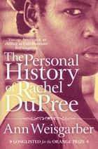 The Personal History of Rachel DuPree ebook by Ann Weisgarber