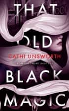That Old Black Magic ebook by Cathi Unsworth