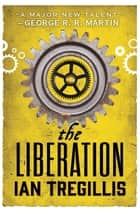 The Liberation - Book Three of The Alchemy Wars ebook by Ian Tregillis