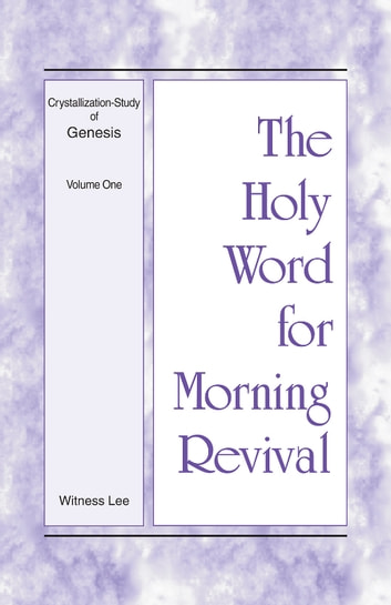 The Holy Word for Morning Revival - Crystallization-study of Genesis Volume 1 電子書 by Witness Lee