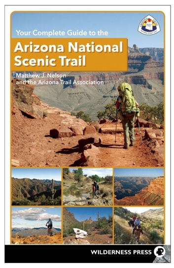 Your Complete Guide to the Arizona National Scenic Trail ebook by Matthew J. Nelson,The Arizona Trail Association
