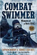 Combat Swimmer - Memoirs of a Navy SEAL ebook by Robert A. Gormly