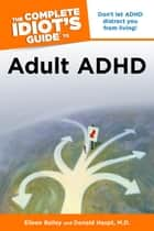 The Complete Idiot's Guide to Adult ADHD ebook by Eileen Bailey,Donald Haupt M.D.
