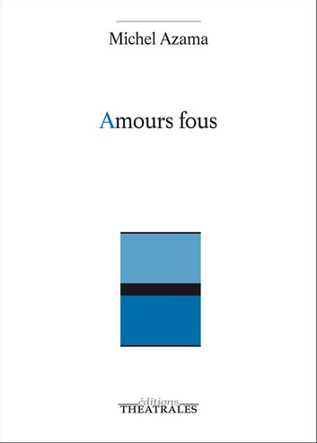 Amours fous ebook by Michel Azama