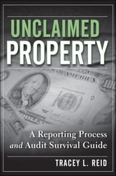 Unclaimed Property - A Reporting Process and Audit Survival Guide ebook by Tracey L. Reid