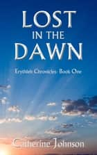 Lost in the Dawn - Erythleh Chronicles, #1 ebook by Catherine Johnson