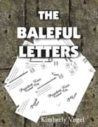 The Baleful Letters ebook by Kimberly Vogel