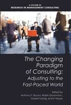The Changing Paradigm of Consulting ebook by Anthony F. Buono,Ralph Grossmann,Hubert Lobnig,Kurt Mayer