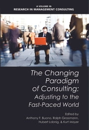 The Changing Paradigm of Consulting - Adjusting to the Fast-Paced World ebook by Anthony F. Buono,Ralph Grossmann,Hubert Lobnig,Kurt Mayer