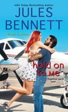 Hold On to Me ebook by Jules Bennett