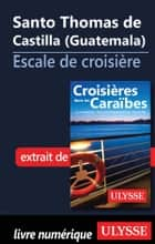 Santo Thomas de Castilla (Guatemala) – Escale de croisière ebook by Collectif Ulysse