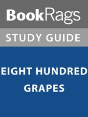Summary & Study Guide: Eight Hundred Grapes ebook by BookRags