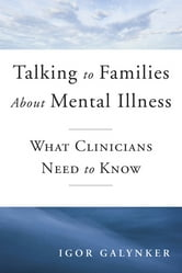 Talking to Families about Mental Illness: What Clinicians Need to Know ebook by Igor Galynker,Annie Steele,Janine Samuel,Michelle Foster