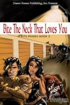 Bite The Neck That Loves You - Bite Marks ebook by J. Morgan