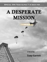 A Desperate Mission ebook by Tony Garrett