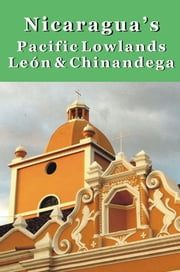 Nicaragua's Pacific Lowlands: León & Chinandega ebook by Erica  Rounsefel