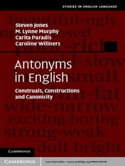 Antonyms in English - Construals, Constructions and Canonicity ebook by Steven Jones,M. Lynne Murphy,Carita Paradis,Caroline Willners