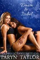 Dawn & Isobel, Part 4 (Lesbian Erotica) ebook by Taryn Taylor