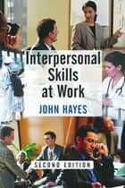Interpersonal Skills at Work ebook by John Hayes