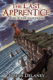 The Last Apprentice: Rise of the Huntress (Book 7) ebook by Joseph Delaney