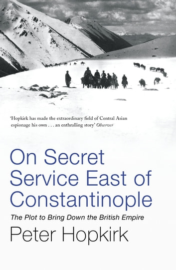 On Secret Service East of Constantinople - The Plot to Bring Down the British Empire ebook by Peter Hopkirk