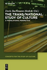 The Trans/National Study of Culture - A Translational Perspective ebook by Doris Bachmann-Medick