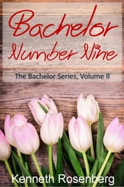Bachelor Number Nine (The Bachelor Series, Volume II) ebook by Kenneth Rosenberg