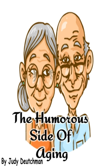 The Humorous Side Of Aging Ebook By Judy Deutchman 9781311234742