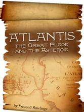 Atlantis the Great Flood and the Asteroid ebook by Prescott Rawlings