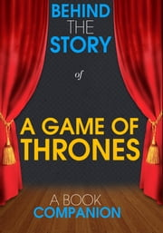 A Game of Thrones - Behind the Story (A Book Companion) - For the Fans, By the Fans ebook by Kobo.Web.Store.Products.Fields.ContributorFieldViewModel