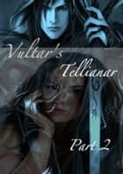 Vultar's Tellianar Part 2 ebook by Beth Wright