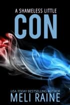 A Shameless Little Con (Shameless #1) - Romantic Suspense Thriller eBook by Meli Raine