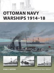 Ottoman Navy Warships 1914-18 ebook by Ryan Noppen,Paul Wright